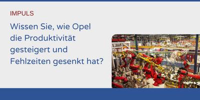 Wissen Sie, wie Opel die Produktivität gesteigert und die Fehlzeiten gesenkt hat?